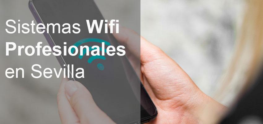 Sistemas wifi profesionales en sevilla