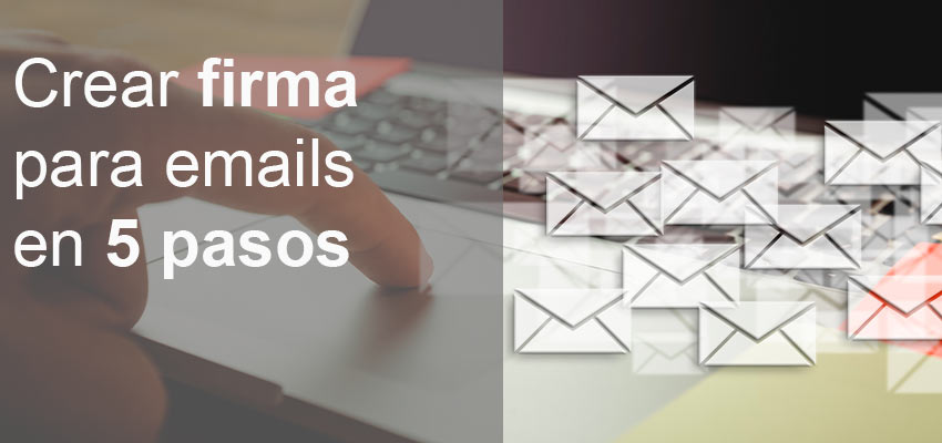 crear firma para emails en 5 pasos